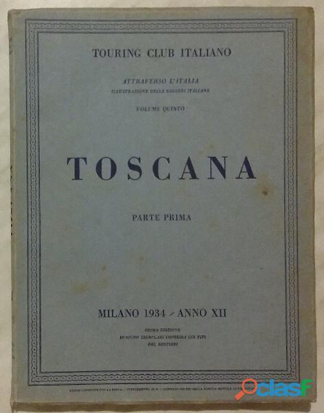 TOSCANA PARTE PRIMA.VOLUME QUINTO ED.TOURING CLUB ITALIANO 1934 OTTIMO