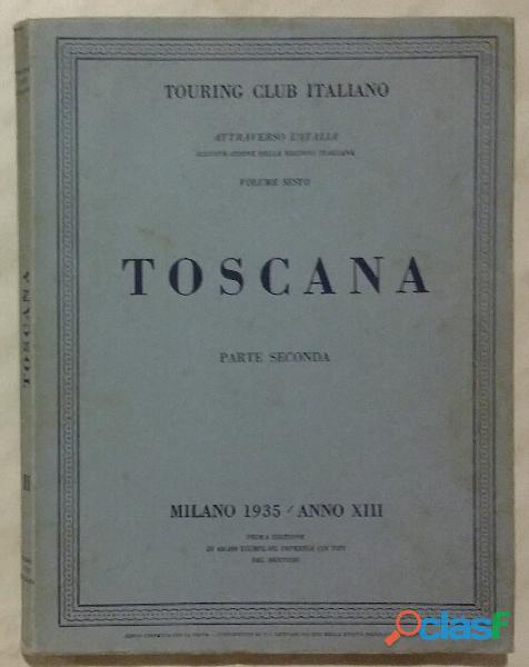 Toscana parte seconda.volume sesto; ed.touring club italiano, 1935 ottimo