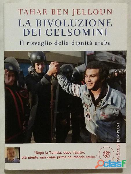 La rivoluzione dei gelsomini. Il risveglio della dignità araba di Tahar Ben J.Ed.Bompiani, 2011 nuov