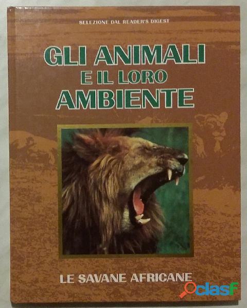 Gli animali e il loro ambiente. le savane africane; ed.selezione dal readers's digest, 1992 nuovo