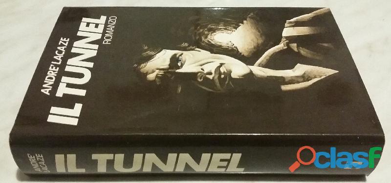 Il Tunnel di André Lacaze; 1°Ed.Rizzoli, Milano 1980 perfetto 1