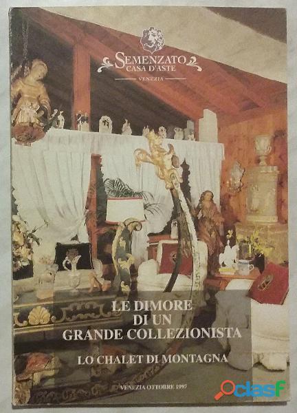 SEMENZATO CASA D'ASTE VENEZIA 1997   LE DIMORE DI UN GRANDE COLLEZIONISTA. LO CHALET DI MONTAGNA