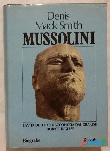 Mussolini.La vita del duce raccontata dal grande storico inglese Denis Mack Smith 1°Ed.Rizzoli, 1981