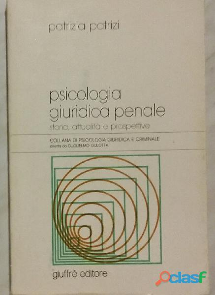 Psicologia giuridica penale. Storia, Attualità e prospettive di Patrizia Patrizi Ed: Giuffrè 1996