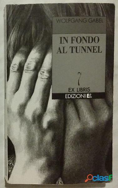 In fondo al tunnel di wolfgang gabel; edizioni el, trieste 1997 nuovo