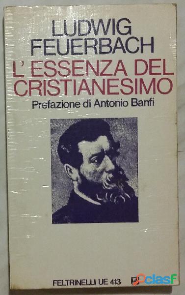 L'essenza del Cristianesimo di Ludwig Feuerbach; Ed.Feltrinelli, 1971 perfetto