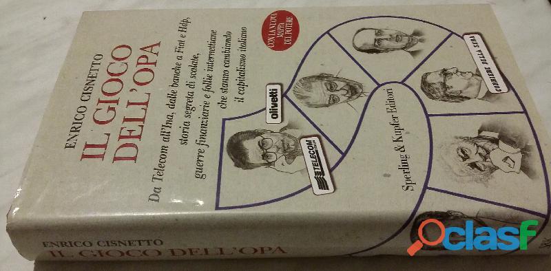 Il gioco dell'OPA di Enrico Cisnetto; Editore:Sperling & Kupfer, Milano 2000 nuovo 2