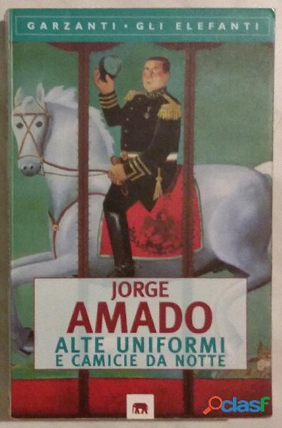 Alte uniformi e camicie da notte di jorge amado; editore: garzanti, settembre, 1997 nuovo