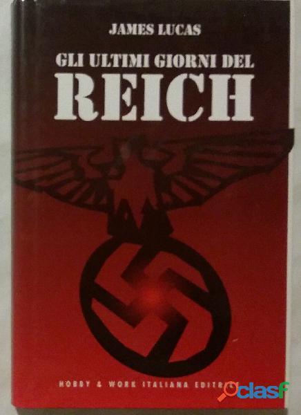 Gli ultimi giorni del reich. maggio 1945: il collasso della germania nazista james lucas 1998 nuovo