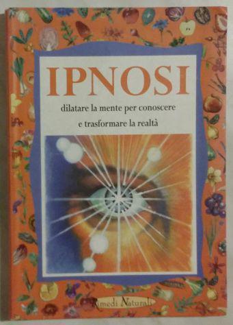 Ipnosi. dilatare la mente per conoscere e trasformare la