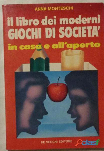 Il libro dei moderni giochi di società in casa e all'aperto di a. monteschi; de vecchi editore, 1985