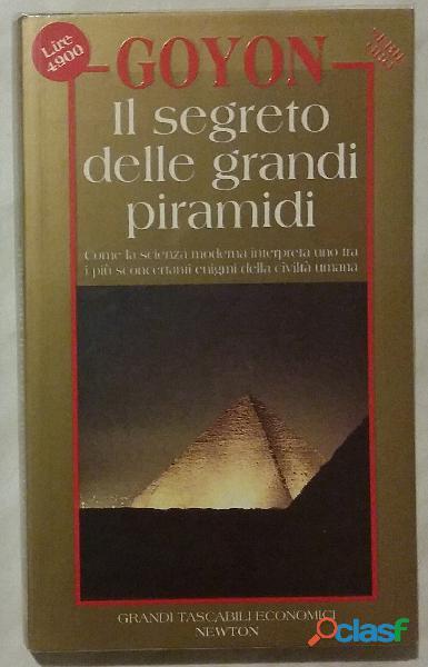 Il segreto delle grandi piramidi di georges goyon 1°ed:newton compton editori ottobre 1994 come nuov