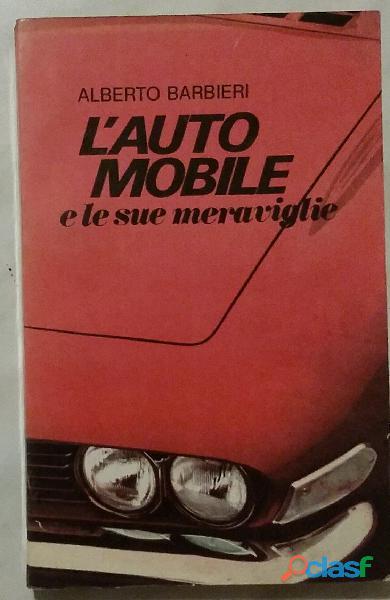 L'automobile e le sue meraviglie di alberto barbieri; ed. paoline, vicenza 1968 ottime condizioni