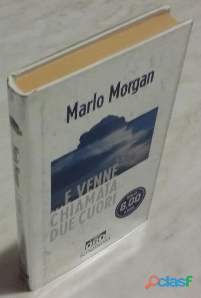 ...e venne chiamata due cuori di marlo morgan; 1°ed.sonzogno , aprile 2005 nuovo
