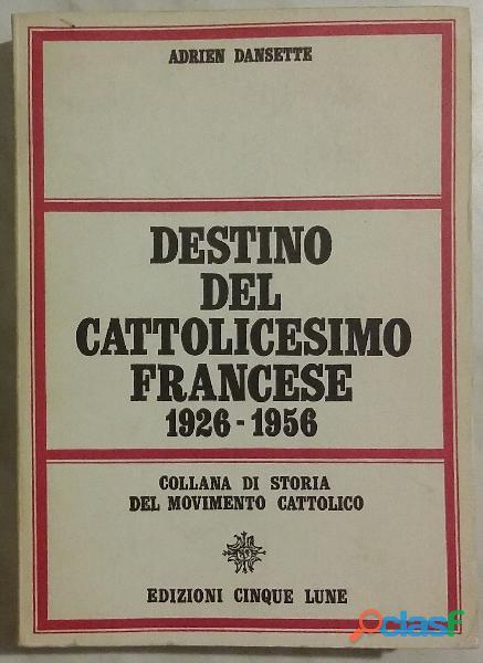 Destino del cattolicesimo francese (1926 1956) di adrien dansette ed: cinque lune, roma 1968 perfett