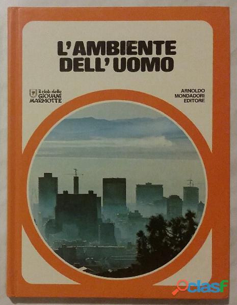 L'ambiente dell'uomo; casa editrice: arnoldo mondadori editore, 1977 perfetto