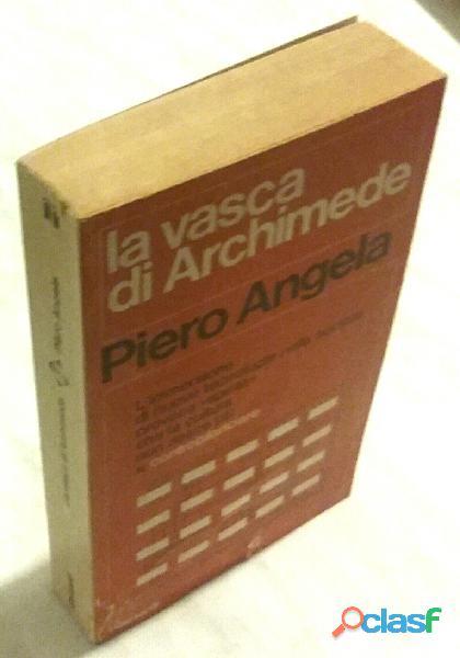 La vasca di Archimede di Piero Angela 1°Ed.Garzanti Libri, settembre 1976 ottimo