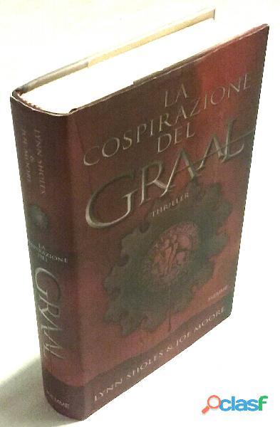 La cospirazione del Graal di Lynn Sholes & Joe Moore 1°Ed.Piemme, 2006 nuovo