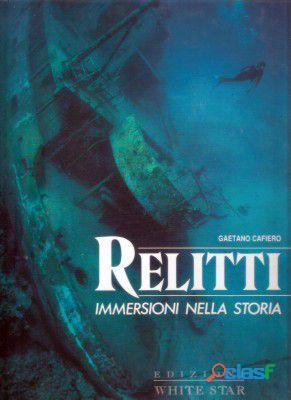 Relitti. immersioni nella storia di cafiero gaetano; edizione white star, vercelli 1992 come nuovo
