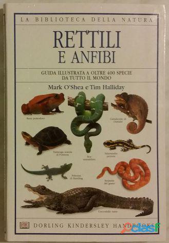 Rettili e anfibi. guida illustrata a oltre 400 specie mark o'shea/t.halliday ed.dorling, 2001 nuovo