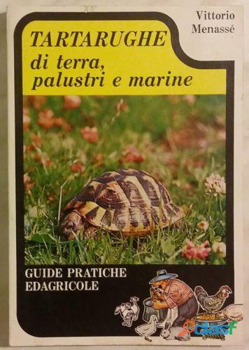 Tartarughe di terra, palustri e marine di vittorio menassé; editore: edagricole, ottobre 1976 ottimo