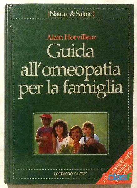 Guida all'omeopatia per la famiglia di alain horvilleur tecniche nuove edizioni, maggio 1992 nuovo