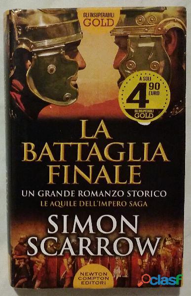 La battaglia finale di simon scarrow; 1°edizione: newton compton editori, 2017 nuovo