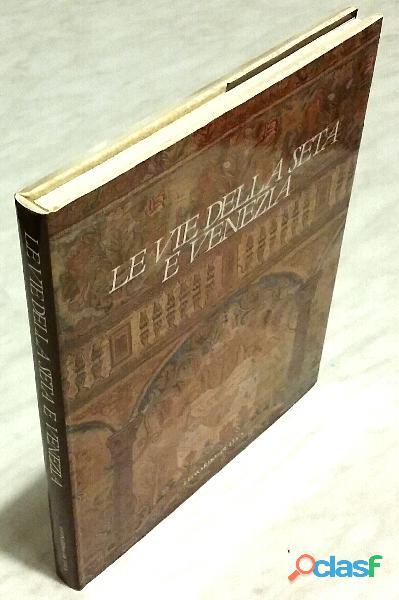 Le vie della seta e Venezia. Le vie di dialogo Giovanni Curatola, Maria Rubin Ed.Leonardo,1991 nuov