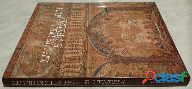 Le vie della seta e Venezia. Le vie di dialogo Giovanni Curatola, Maria Rubin Ed.Leonardo,1991 nuov 1