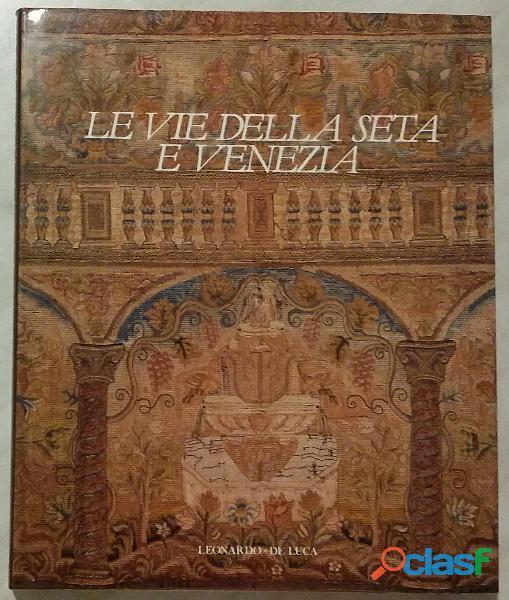 Le vie della seta e Venezia. Le vie di dialogo Giovanni Curatola, Maria Rubin Ed.Leonardo,1991 nuov 2