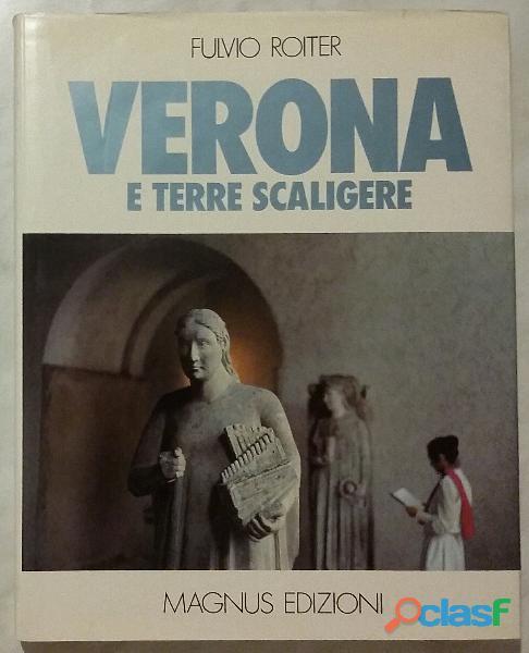 Verona e terre scaligere di fulvio roiter; edizione: magnus, udine, aprile 1980 perfetto