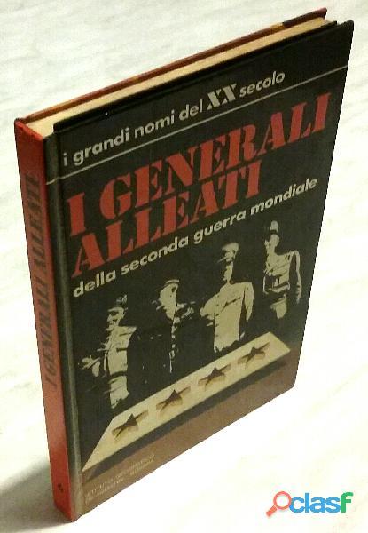 I generali alleati della seconda guerra mondiale di emilio faldella editore: de agostini, 1973