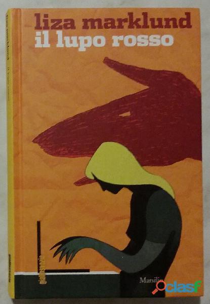Il lupo rosso di Liza Marklund Editore: Marsilio giugno 2010 nuovo 2