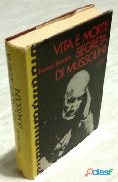 Vita e morte segreta di mussolini franco bandini arnoldo mondadori, 1978 ottimo
