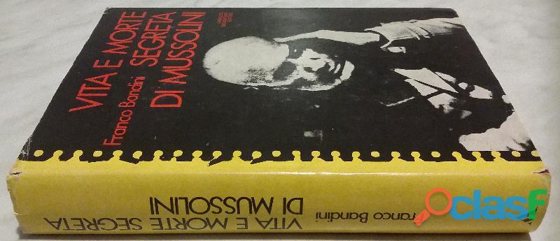 Vita e morte segreta di Mussolini Franco Bandini Arnoldo Mondadori, 1978 ottimo 1