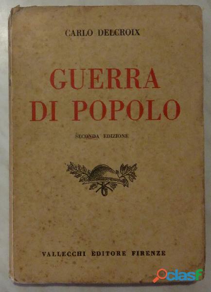 Guerra di popolo di carlo delcroix 2° ed.vallecchi editore, firenze, 1923 ottimo