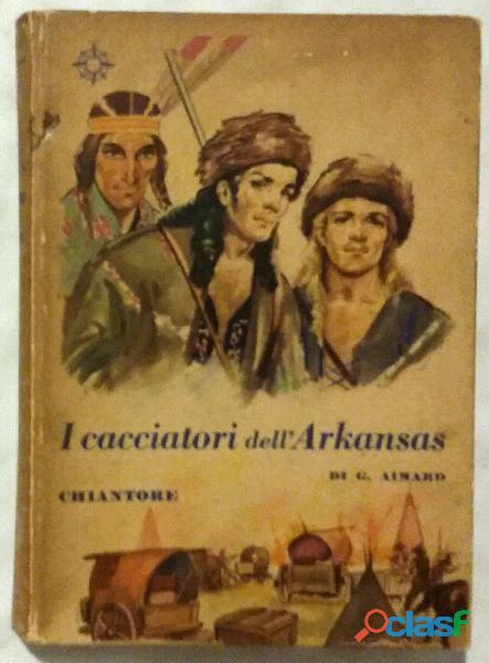 I cacciatori dell'arkansas di aimard gustavo; 1°edizione: chiantore, ottobre 1950 ottimo