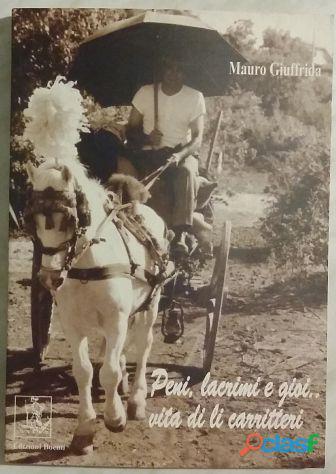 Peni, lacrimi e gioi..vita di li carritteri di Giuffrida Mauro; Editore: Boemi, Catania 2000 nuovo