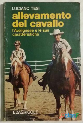 Allevamento del cavallo. L'avelignese e le sue caratteristiche Luciano Tesi Ed: Edagricole, 1988
