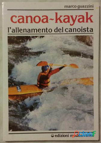 Canoa kajak. l'allenamento del canoista di marco guazzini; edizioni mediterranee, 1990 come nuovo