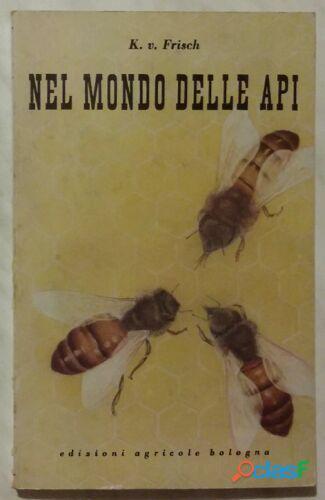 Nel mondo delle api di Karl von Frisch; Edizioni Agricole Bologna, 1951 ottimo