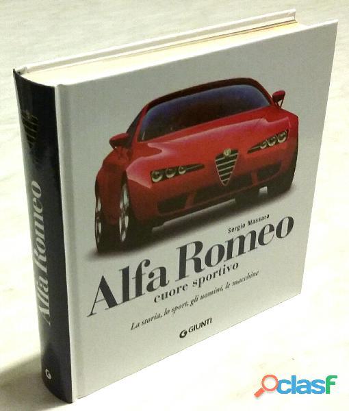 Alfa Romeo cuore sportivo. La storia, lo sport, gli uomini, le macchine Sergio Massaro; 1°Ed.2006
