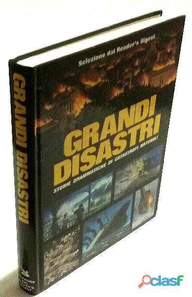 Grandi disastri. storie drammatiche di catastrofi naturali 1°ed. reader's digest, 1990 come nuovo
