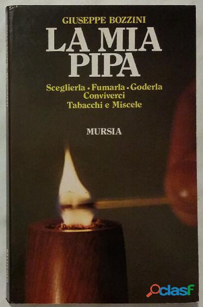 La mia pipa.sceglierla, fumarla, goderla, conviverci.tabacchi e miscele g.bozzini; ed.mursia, 1986