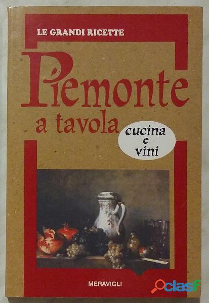 Piemonte a tavola: cucina e vini di A. Carnevale Maffe; Vimercate: Meravigli, 1997 nuovo