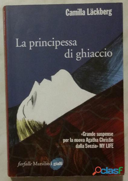 La principessa di ghiaccio di Camilla Lackberg; Editore: Marsilio 2010 nuovo
