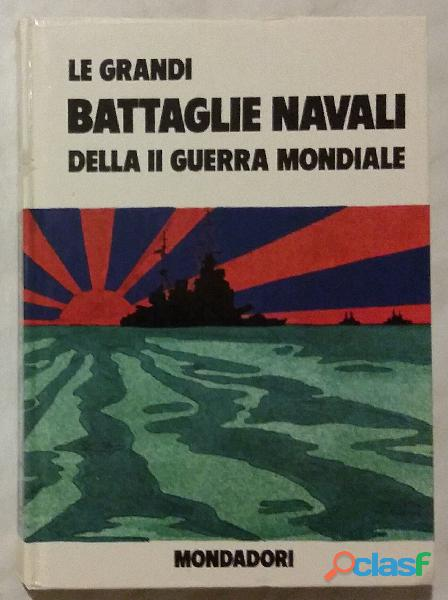 Le grandi battaglie navali della seconda guerra mondiale di b.palmiro boschesi ed: mondadori, 1971