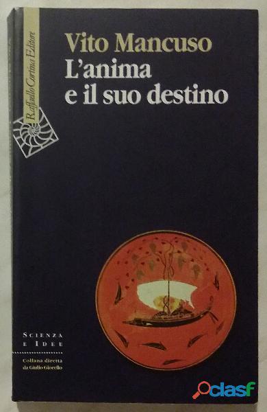 L' anima e il suo destino di Vito Mancuso; 1°Edizione Cortina Raffaello Milano, 2007 come nuovo