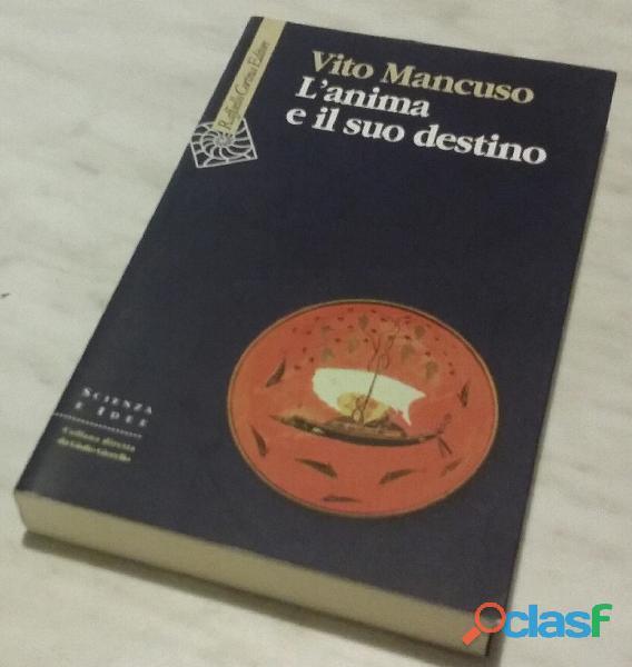 L' anima e il suo destino di Vito Mancuso; 1°Edizione Cortina Raffaello Milano, 2007 come nuovo 1