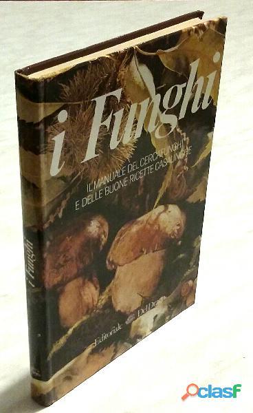 I funghi.il manuale del cercafunghi e delle buone ricette casalinghe fernando rais ed.del drago,1985